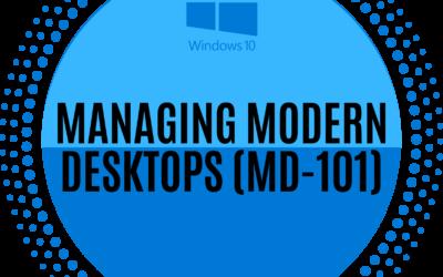 Windows 10- Managing Modern Desktops (MD-101 Exam Prep)
